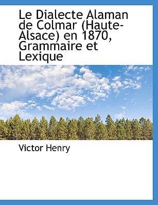 Le Dialecte Alaman de Colmar (Haute-Alsace) En 1870, Grammaire Et Lexique
