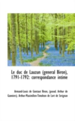 Le Duc de Lauzun (G N Ral Biron, 1791-1792: Correspondance Intime 9781113097156