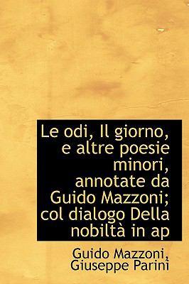 Le Odi, Il Giorno, E Altre Poesie Minori, Annotate Da Guido Mazzoni; Col Dialogo Della Nobilt in AP 9781115631235