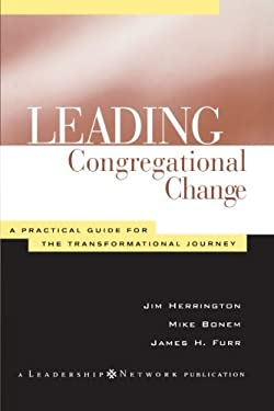 Leading Congregational Change: A Practical Guide for the Transformational Journey 9781118446201