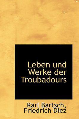 Leben Und Werke Der Troubadours 9781115276429