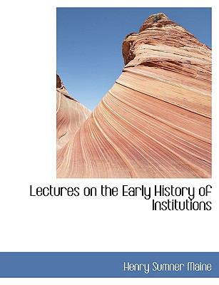 Lectures on the Early History of Institutions 9781115277723