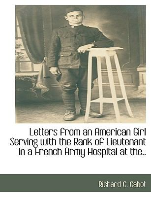 Letters from an American Girl Serving with the Rank of Lieutenant in a French Army Hospital at The.. 9781115407854