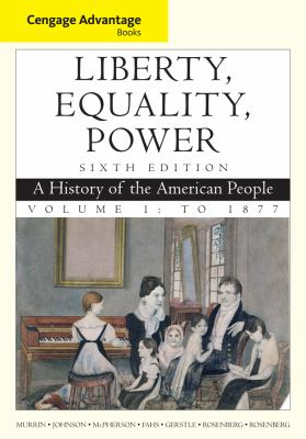 Liberty, Equality, Power, Volume 1: A History of the American People: To 1877 9781111830878