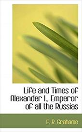Life and Times of Alexander I., Emperor of All the Russias 4724464