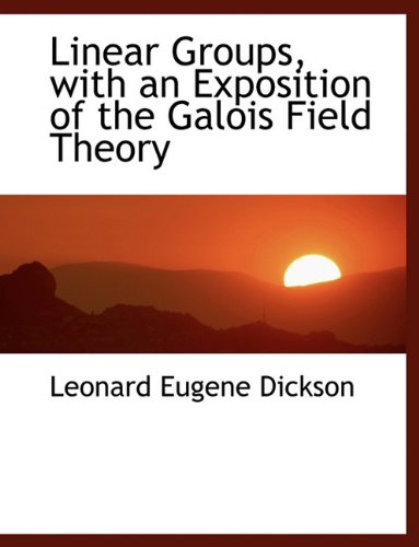 Linear Groups, with an Exposition of the Galois Field Theory