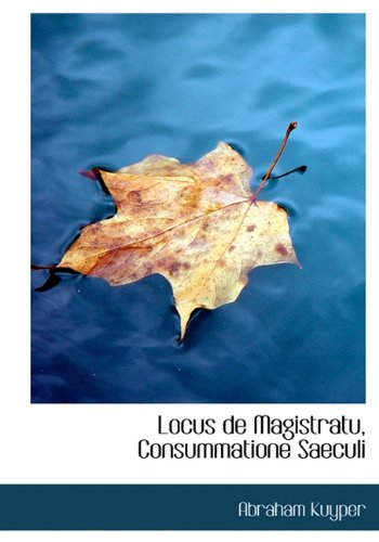 Locus de Magistratu, Consummatione Saeculi 9781117728766