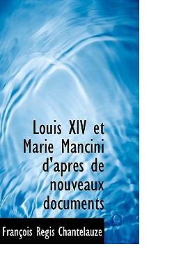 Louis XIV Et Marie Mancini D'Apr?'s de Nouveaux Documents 9781117242453