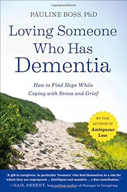 Loving Someone Who Has Dementia: How to Find Hope While Coping with Stress and Grief 9781118002292