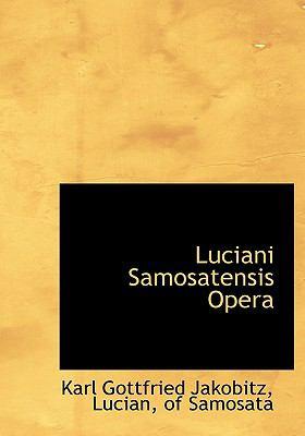 Luciani Samosatensis Opera 9781117678580