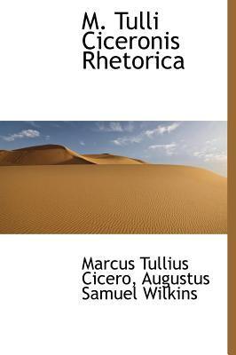 M. Tulli Ciceronis Rhetorica 9781115764148