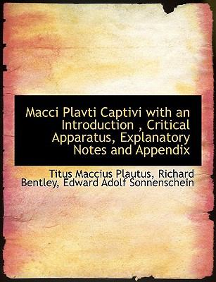 Macci Plavti Captivi with an Introduction, Critical Apparatus, Explanatory Notes and Appendix 9781116755138