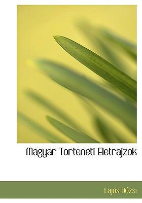 Magyar Torteneti Eletrajzok 9781117763439