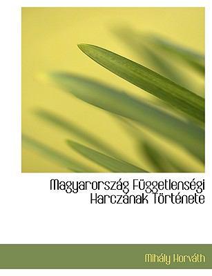 Magyarorsz G F Ggetlens GI Harcz Nak T Rt Nete 9781116388084
