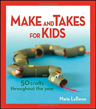 Make and Takes for Kids: 50 Crafts Throughout the Year 9781118083369