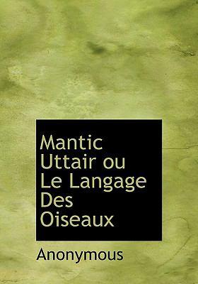 Mantic Uttair Ou Le Langage Des Oiseaux 9781116447347