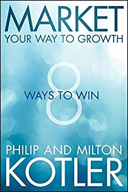Market Your Way to Growth: 8 Ways to Win 9781118496404
