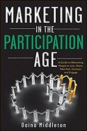 Marketing in the Participation Age: A Guide to Motivating People to Join, Share, Take Part, Connect, and Engage 19108658