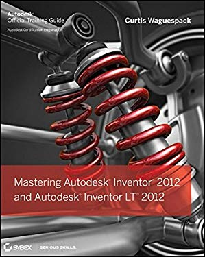 Mastering Autodesk Inventor 2012 and Autodesk Inventor LT 2012 9781118016824