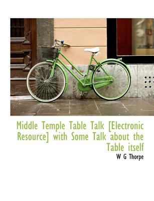 Middle Temple Table Talk [Electronic Resource] with Some Talk about the Table Itself 9781115336079