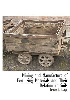 Mining and Manufacture of Fertilizing Materials and Their Relation to Soils 9781115419802