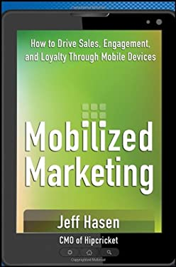 Mobilized Marketing: How to Drive Sales, Engagement, and Loyalty Through Mobile Devices 9781118243268