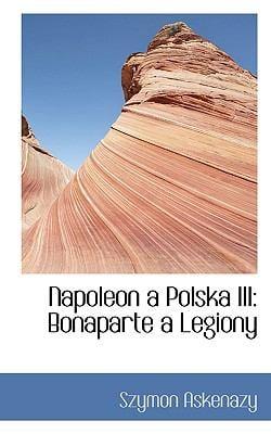 Napoleon a Polska III: Bonaparte a Legiony 9781117176420
