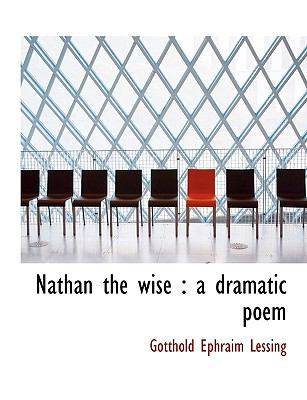 Nathan the Wise: A Dramatic Poem 9781116049893