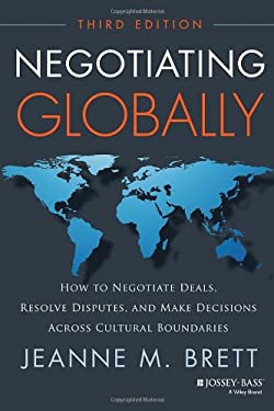 Negotiating Globally : How to Negotiate Deals, Resolve Disputes, and Make Decisions Across Cultural Boundaries - 3rd Edition