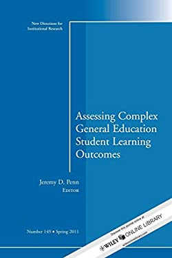 Assessing Complex General Education Student Learning Outcomes: New Directions for Institutional Research 9781118091333