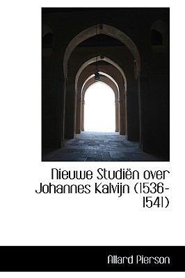 Nieuwe Studi N Over Johannes Kalvijn (1536-1541) 9781116402599