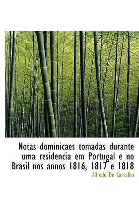 Notas Dominicaes Tomadas Durante Uma Residencia Em Portugal E No Brasil Nos Annos 1816, 1817 E 1818 9781117656205