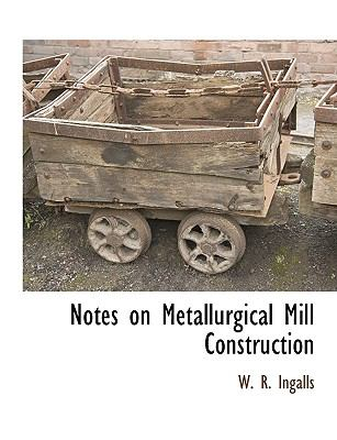 Notes on Metallurgical Mill Construction Notes on Metallurgical Mill Construction 9781115417495