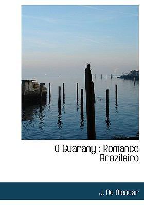 O Guarany: Romance Brazileiro 9781116684483