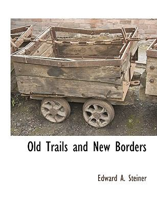 Old Trails and New Borders 9781115414463