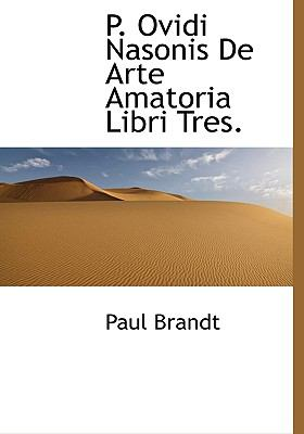 P. Ovidi Nasonis de Arte Amatoria Libri Tres. 9781117405889