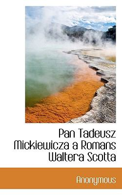 Pan Tadeusz Mickiewicza a Romans Waltera Scotta 9781117373591