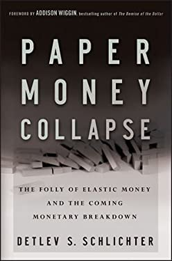 Paper Money Collapse: The Folly of Elastic Money and the Coming Monetary Breakdown 9781118095751