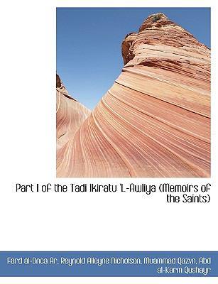 Part I of the Tadi Ikiratu 'l-Awliya (Memoirs of the Saints) 9781116907827