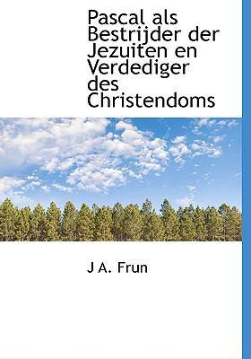 Pascal ALS Bestrijder Der Jezuiten En Verdediger Des Christendoms 9781117052007