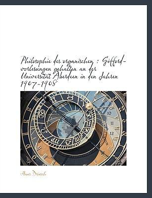 Philosophie Des Organischen: Gifford-Vorlesungen Gehalten an Der Universit T Aberdeen in Den Jahren 9781116812985