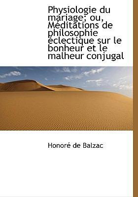 Physiologie Du Mariage; Ou, M Ditations de Philosophie Clectique Sur Le Bonheur Et Le Malheur Conju 9781117604091