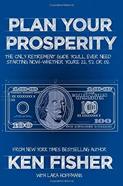 Plan Your Prosperity: The Only Retirement Guide You'll Ever Need, Starting Now--Whether You're 22, 52 or 82 9781118431061