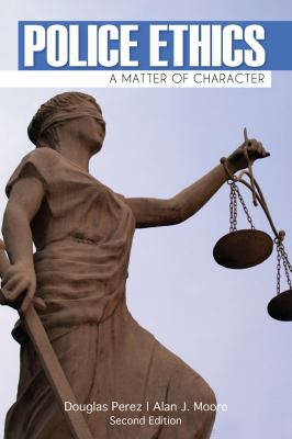 Police Ethics: A Matter of Character 9781111544515