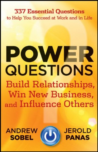 Power Questions: Build Relationships, Win New Business, and Influence Others 9781118119631