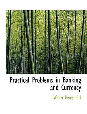 Practical Problems in Banking and Currency 9781116746297