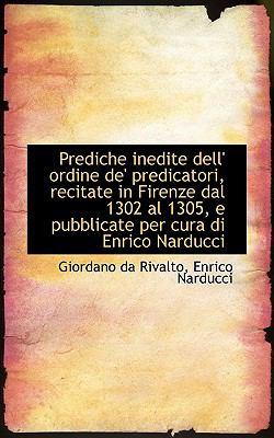 Prediche Inedite Dell' Ordine de' Predicatori, Recitate in Firenze Dal 1302 Al 1305, E Pubblicate Pe 9781117487380