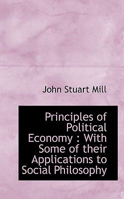 Principles of Political Economy: With Some of Their Applications to Social Philosophy 9781116761184