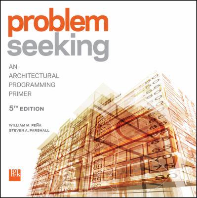 Problem Seeking: An Architectural Programming Primer 9781118084144