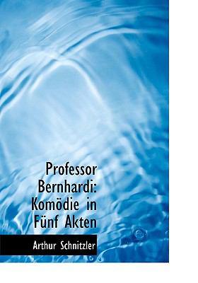 Professor Bernhardi: Kom Die in F Nf Akten 9781117174570